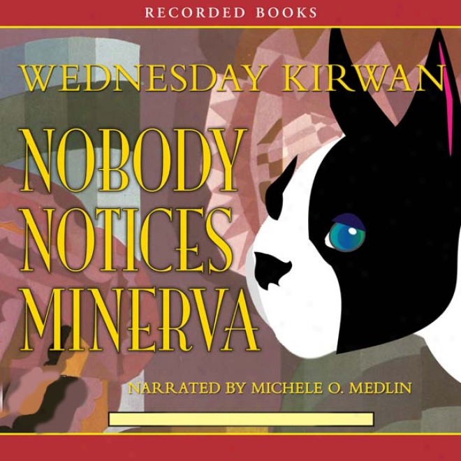Nobody Notices Minerva (unabridged)