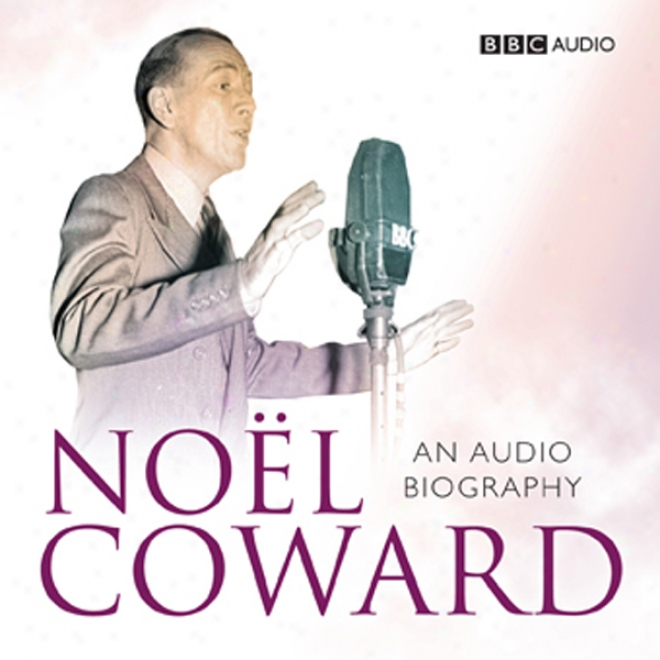 Noel Coward: An Audio Biography (unabridged)