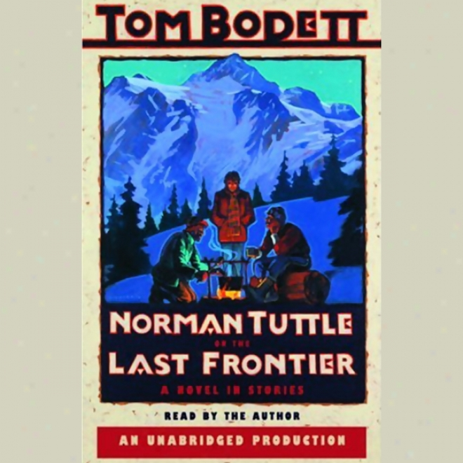 Norman Tuttle On The Last Frontier: A Novel In Stories (unabridged)