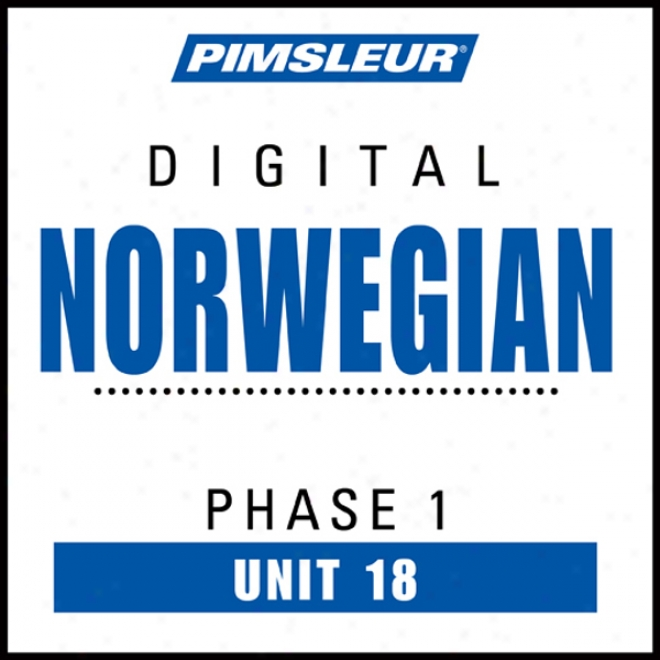 Norwegian Phase 1, Unit 18: Learn To Speak And Understand Norwegian With Pimsleur Language Programs