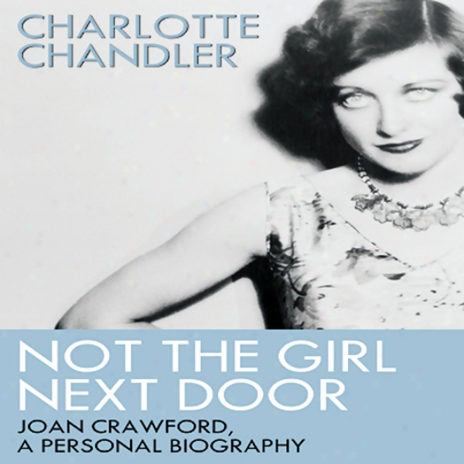 Not The Girl Next Door: Joan Crawford, A Personal Biography (unabridged)