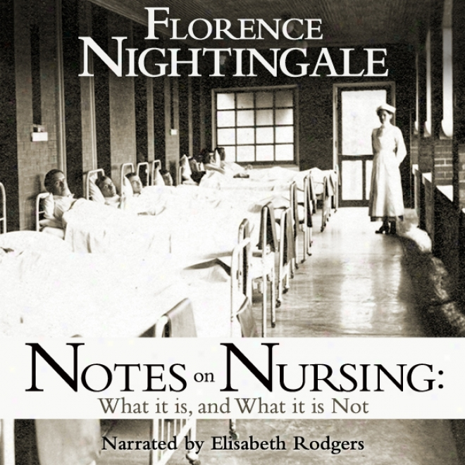 Notes On Nursing: What It Is And What It Isn't (unabridged)