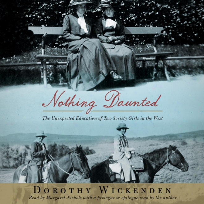 Nothing Daunted: The Unexpected dEucation Of Two Society Girls In The West (unabridged)