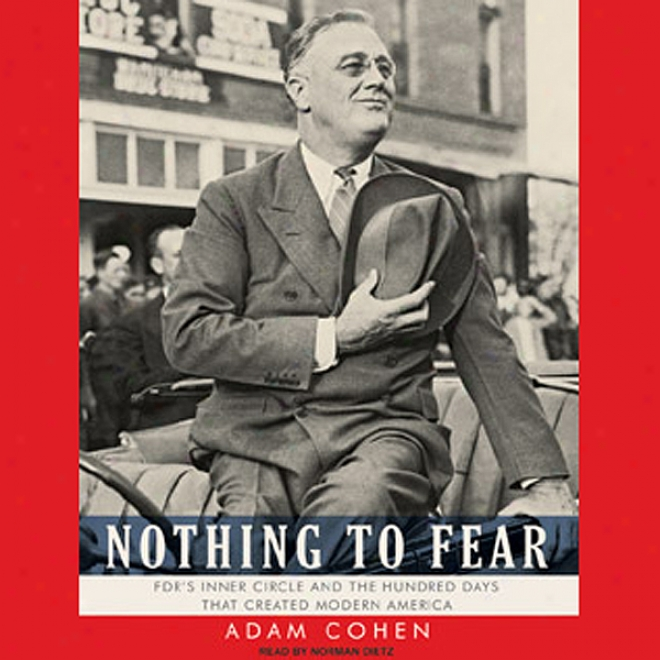 Nothing To Reverence: Fdr's Inner Circle And The Hundred Days That Created Modern America (unabridged)