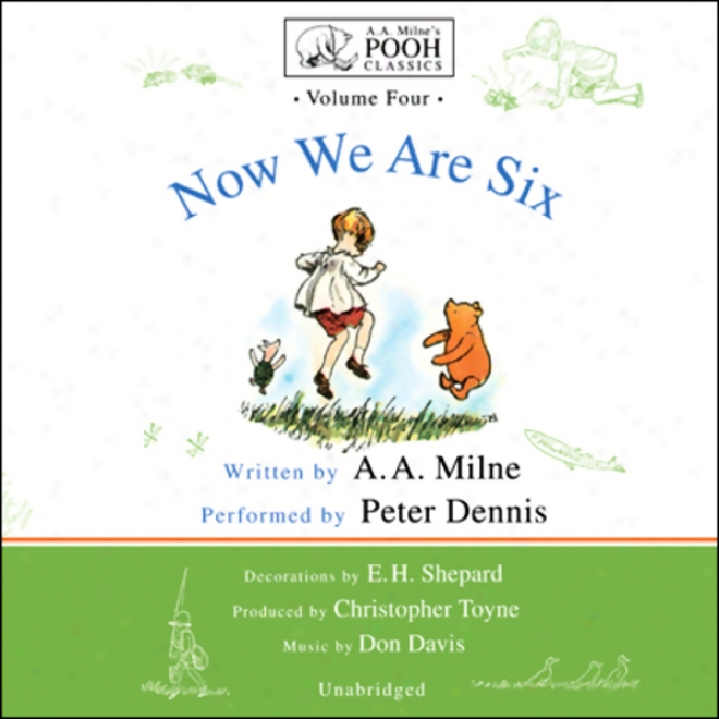 Now We Are Six: A.a. Milne's Pooh Classics, Volume 4 (unabridged)