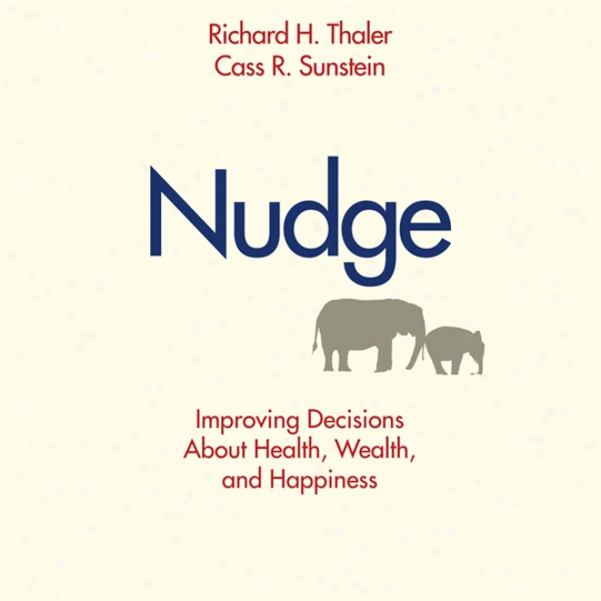 Nudge: Improving Decisions About Health, Wealth, And Happiness (unabridged))