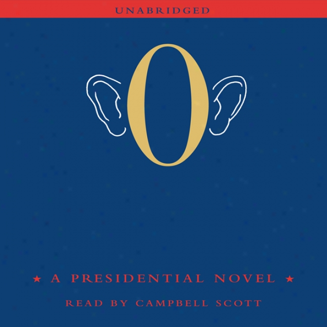 O: A Presidential Novel( unabridged)