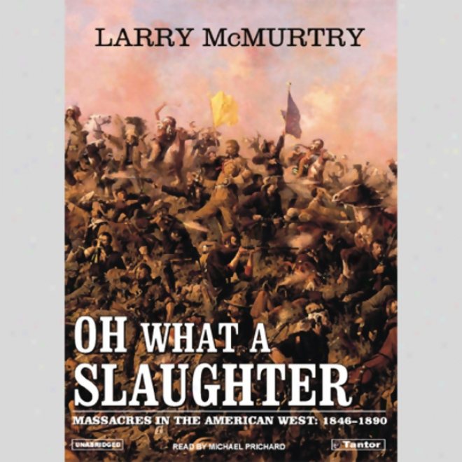 Oh What A Slaughter: Massacres In The American West, 1846 - 1890 (unabridged)