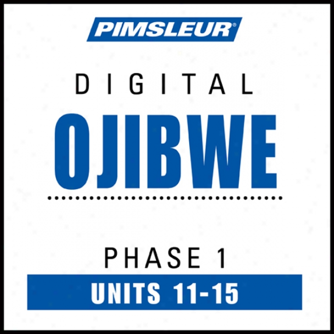 Ojibwe Phase 1, Unit 11-15: Be informed of To Speak And Interpret Ojibwe With Pimsleur Language Programs