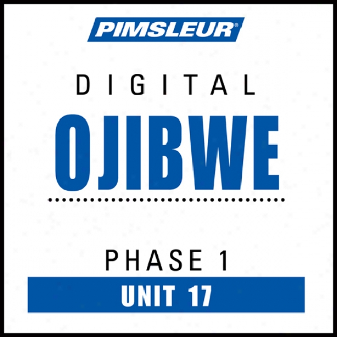 Ojibwe Phasee 1, Unit 17: Learn To Speak And Understand Ojibwe With Pimsleur Language Programs