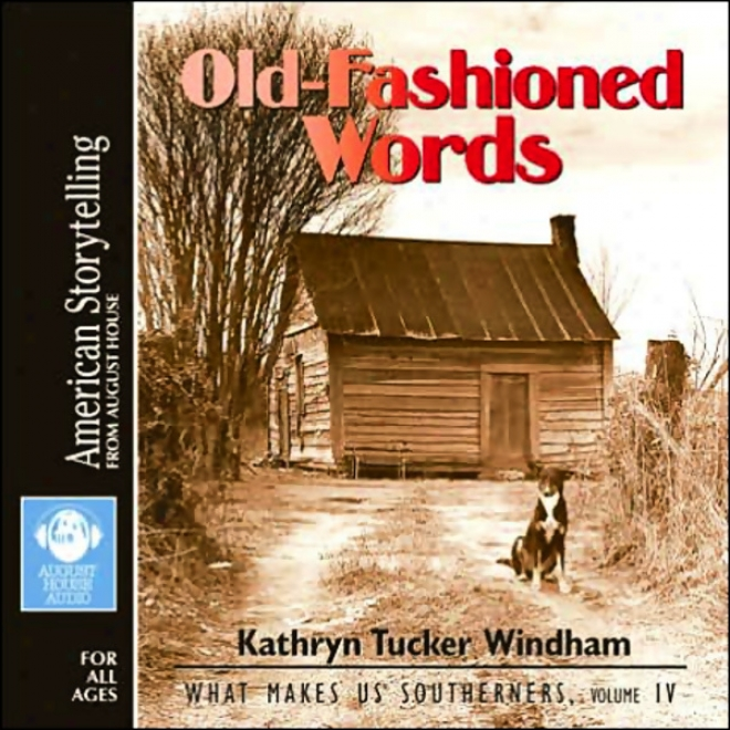 Old-fashioned Words: What Maakes Us Southerners, Volume Iv