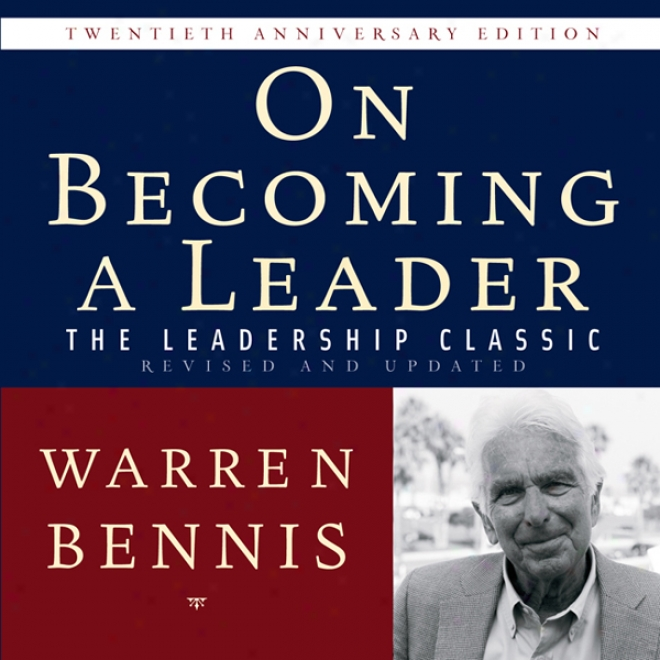 On Becoming A Leader: The Leadership Elegant Revised And Updated (unabridged)