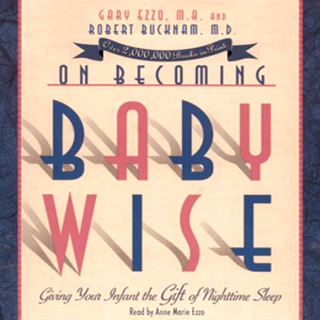 In c~tinuance Comely Babywise: Givign Your Infant The Talent Of Nighttime Sleep (unabridged)