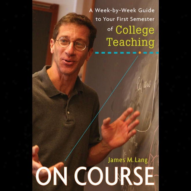 On Course: A Week-by-week Guide To Your First Semester Of College Teaching (unabridged)