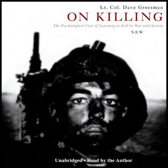 On Killing: The Psychological Cost Of Learning To Kill In War And Society (unabridged)