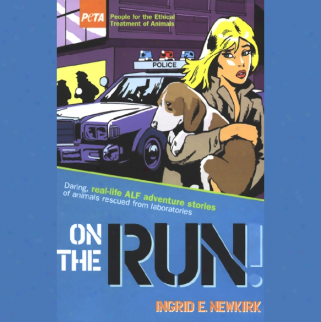 On The Run: Daring, Real-life Alf Adventure Stories Of Animals Rescued From Laboratories