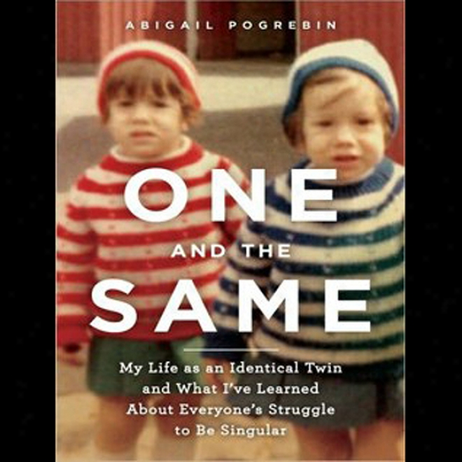 Individual And The Same: My Life As An Same Twin And What I've Learned About Everyone's Struggle To Be Singular (unabridged)