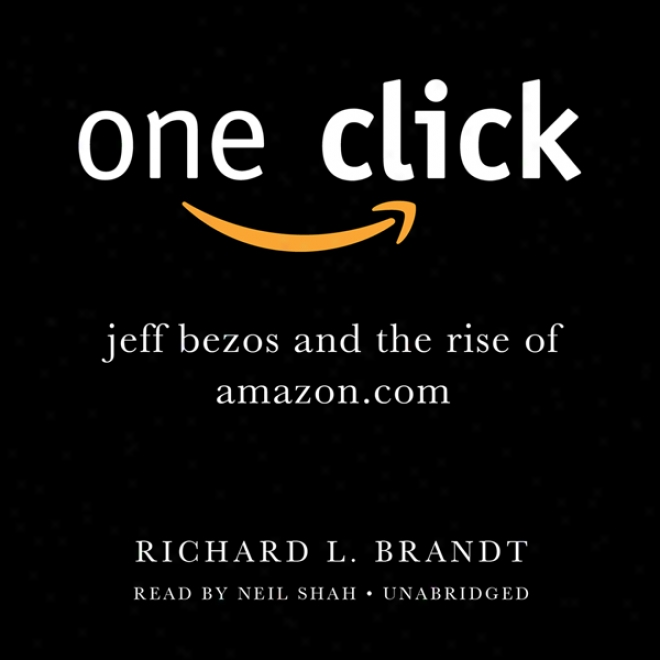 One Click: Jeff Bezos And The Rise Of Amazon.com (unabridged)