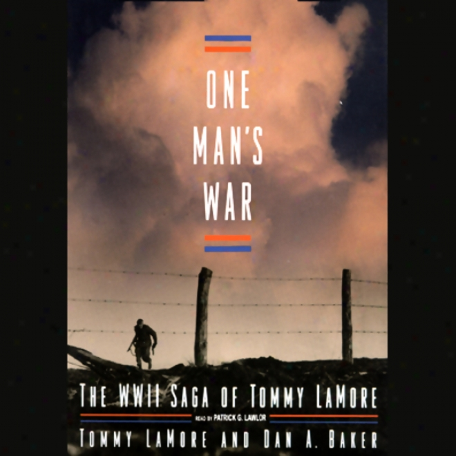 One Man's War: The Wwii Saga Of Tommy Lamore (unabridged)