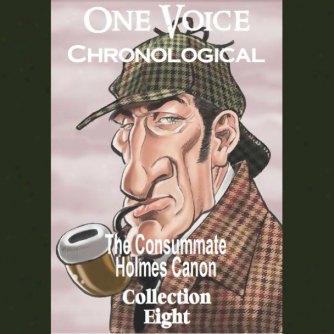 One Voice Chroological: The Consummate Holmes Canon, Collection 8 (unanridged)