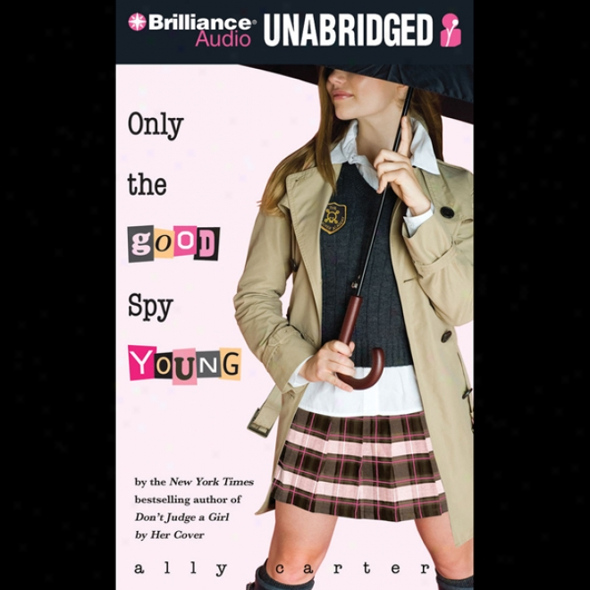 Only The Abundance Spy Young: Gallagher Girls, Book 4 (unabridged)