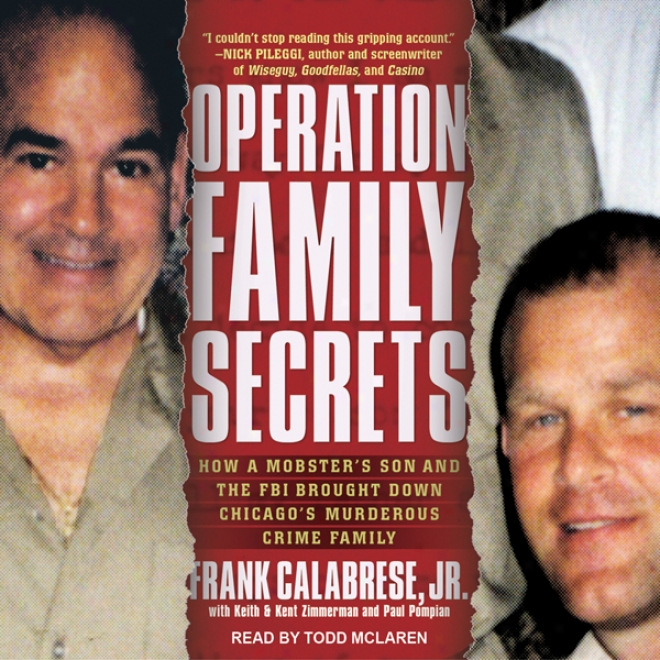 Operation Family Secrets: For what cause A Mobster's Son And The Fbi Brought Down Chicago's Sanguinary Crime Family (unabridged)