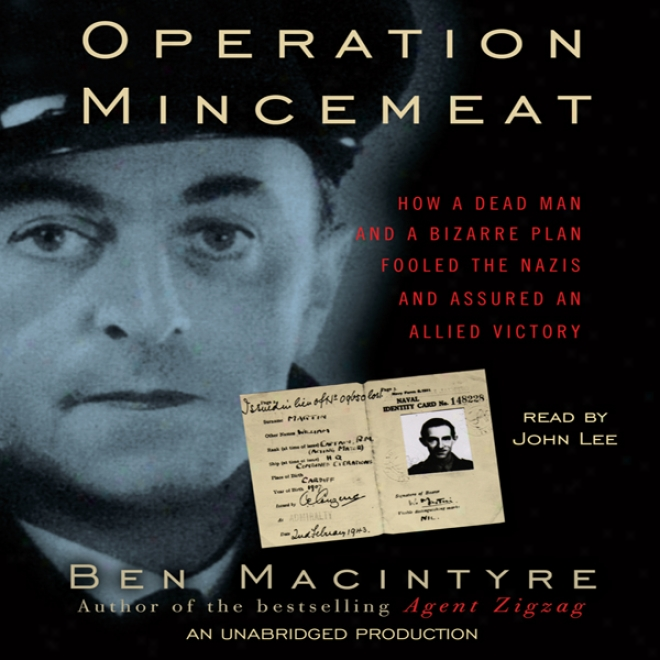 Opeeration Mincemeat: How A Dead Vassal And A Bozarre Plan Fooled The Nazis And Assured One Allied Victory (unabridged)