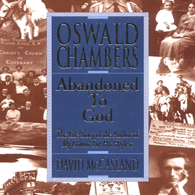 "Oswald Chambers: Depraved To Jehovah: The Life Story Of The Author Of ""my Utmost For His Highest"" (unabridged)"