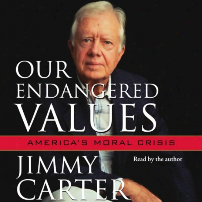 Our Endangered Values: America's Moral Crisis (unabridged)