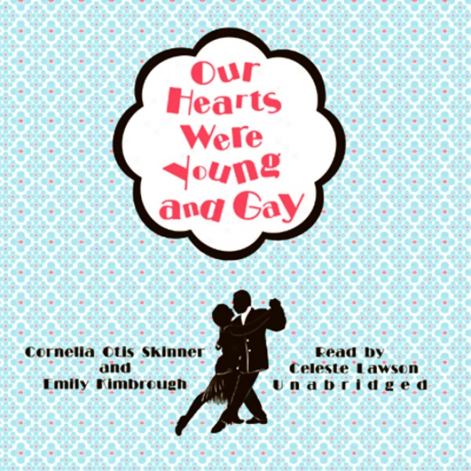 Our Hearts Were Young And Gay: A Comic Chronicle Of Innocents Abroad In The 1920s (unabridged)