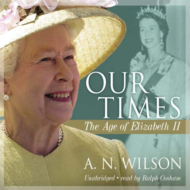 Our Times: The Age Of Elizabeth Ii (unabridged)