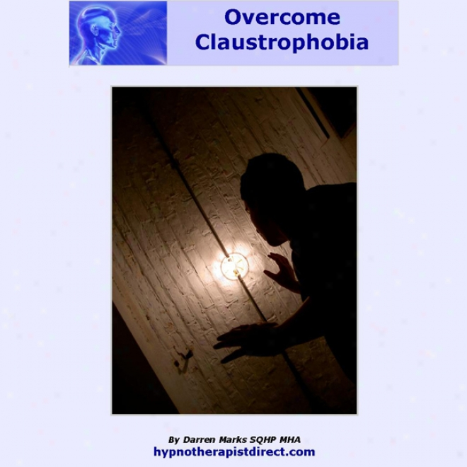 vOercome Claustrophobia: Stay Peaceful Confident And Relaxed In Envlosed Spaces (unabridged)