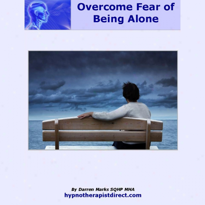 Overcome Fear Of Being Singly: Learn To Feel Comfortable In Your Own Fellowship (unabridged)