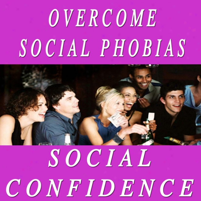 Overcome Social Phobias: Seelf Hypnosis & Guided Meditation (platinum Edition) (unabridved)
