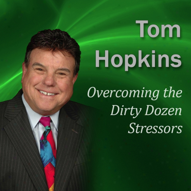 Overcoming The Dirty Dozen Stressors: Becoming A Sales Pro fessional (unabridged)
