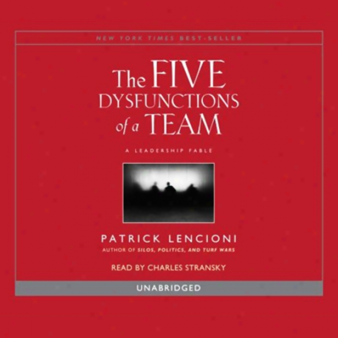 Overcoming The Five Dysfunctions Of A Team: A Field Guide Because of Leaders, Managers, And Facilitators (unabridged)