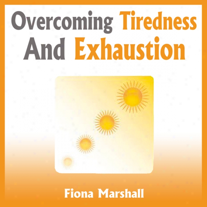 Overcoming Tiredness And Exhaustion (unabridged)