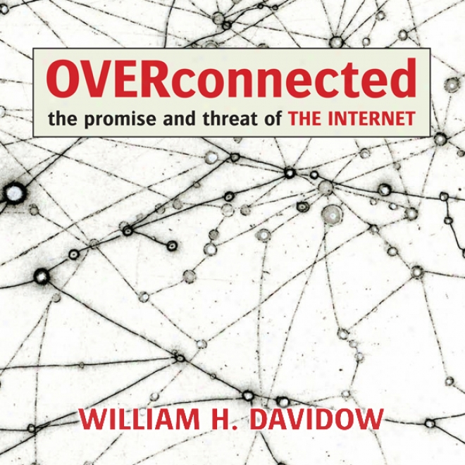Overconnected: The Promise And Threat Of The Interneg (unabridged)