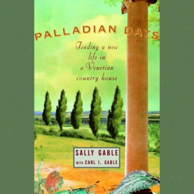 Palladian Days: Fibding A New Life In A Venetian Country House (unabridged)