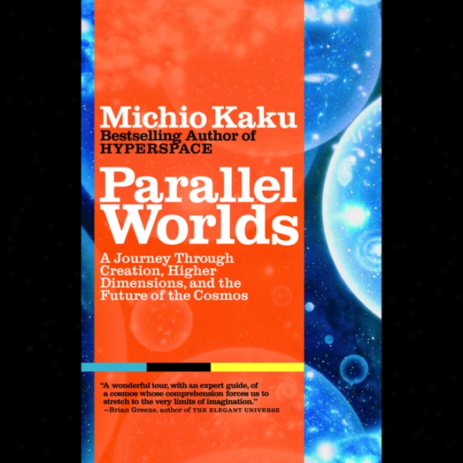 Prallel Worlds: A Journey Through Creation, Higher Dimensions, And The Fuuture Of The Cosmos (unabridged)