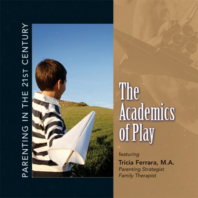 Parenting In The 21st Century - The Acsdemics Of Play (unabridged)