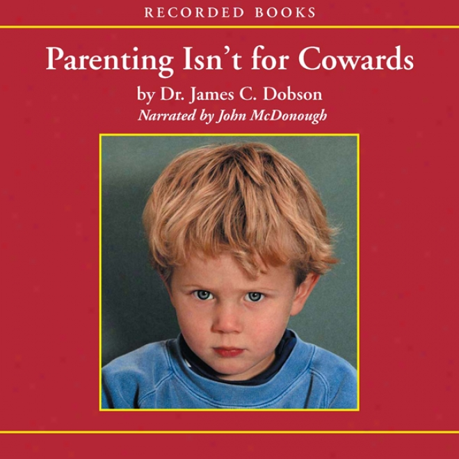 "Parenting Isn't For Cowards: The ""you Can Do It"" Guide For Hassled Parents. (unabridged)"
