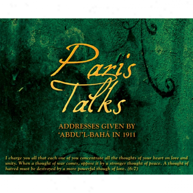 Paris Talks: Addresses Given By `abdu'l-baha'i In 1911 (unabridged)