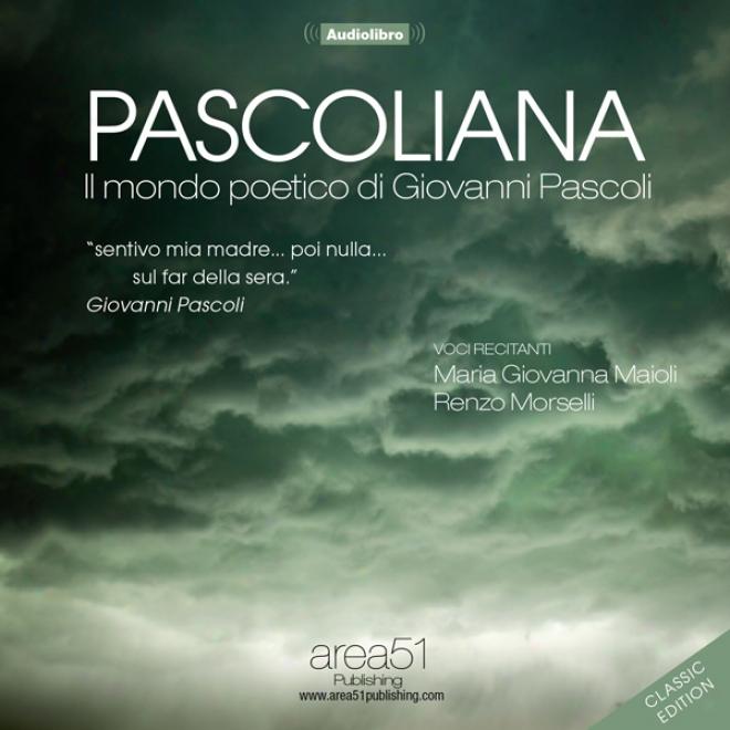 Pascoliana: Il Mondo Poetico Di Giovanni Pascoli (classic Edition) (umabridged)