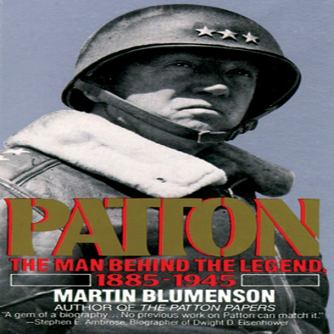 Patton: The Man Behind The Legend, 1885-1945 (unabridged)