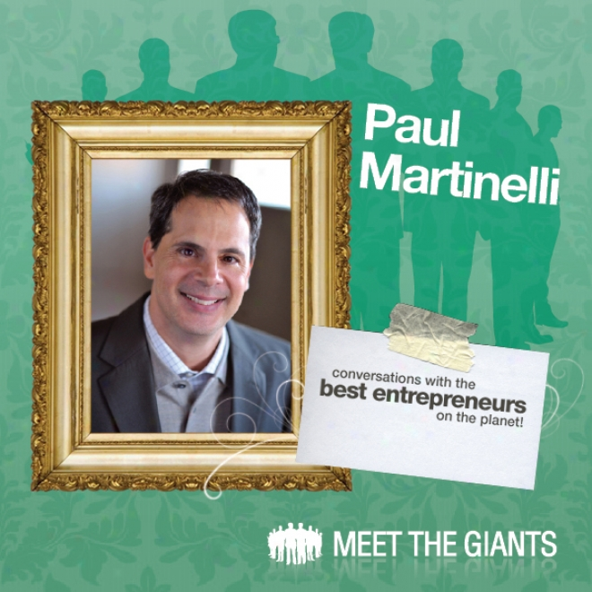 Paul Martinelli - Journey From High School Drop-out To Millionaire: Conversations With The Best Entrepreneurs On The Planet