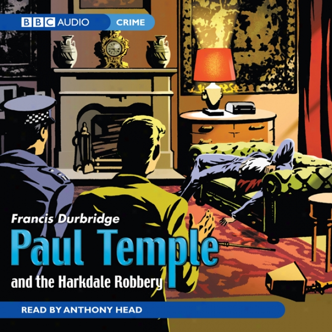 Paul Temple And The Harkdale Robbery (unabridged)