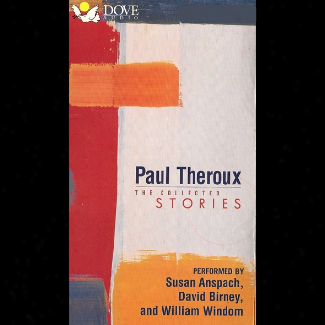 Paul Theroux: The Collected Stories (unabridged)
