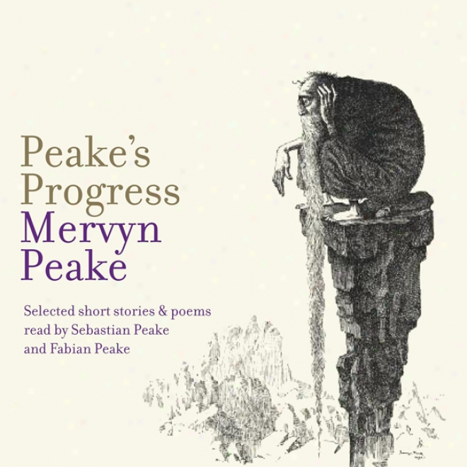 Peake's Progress: Selected Short Stories And Poems
