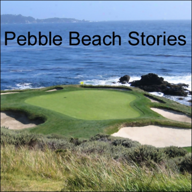 Pebble Beach Stories: Three Days From A Golfer's Notebook